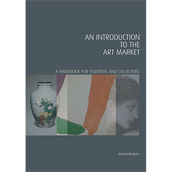 An Introduction to the Art Market A Handbook for Students and Collectors