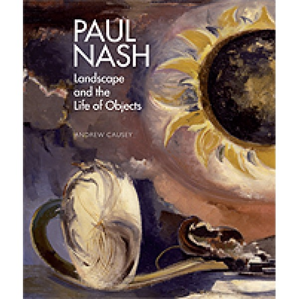 Paul Nash - Paul Nash Landscape and the Life of Objects Book